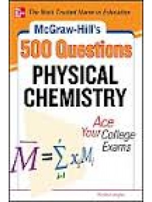 McGraw-Hill's 500 Physical Chemistry Questions: Ace Your College Exams: 3 Reading Tests + 3 Writing Tests + 3