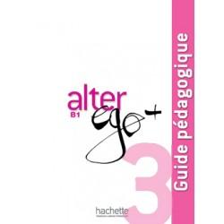 Alter Ego Plus - 3 Guide pédagogique