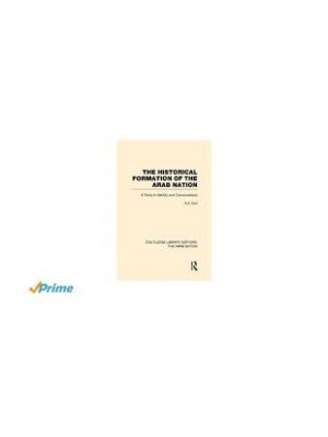The Historical Formation of the Arab Nation (RLE: The Arab Nation) (Routledge Library Editions: The Arab Nation)