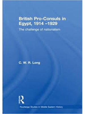 British Pro-Consuls in Egypt, 1914-1929 (Routledge Studies in Middle Eastern History)
