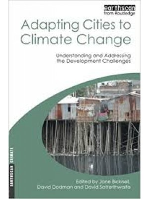 Adapting Cities to Climate Change: Understanding and Addressing the Development Challenges (Earthscan Climate)