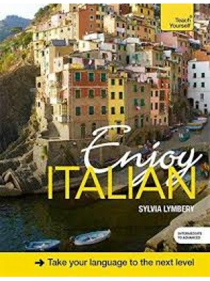 Enjoy Italian Intermediate to Upper Intermediate Course: Improve your fluency and communicate with ease
