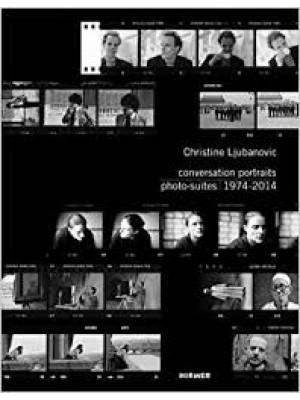 Christine Ljubanovic: Conversation Portraits: Photo-Suites 1974 - 2014