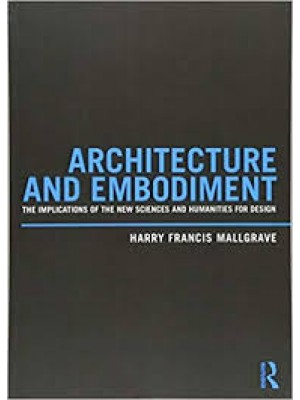 Architecture and Embodiment : The Implications of the New Sciences and Humanities for Design