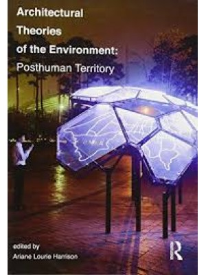 Architectural Theories of the Environment : Posthuman Territory
