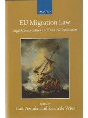 EU Migration Law : Legal Complexities and Political Rationales