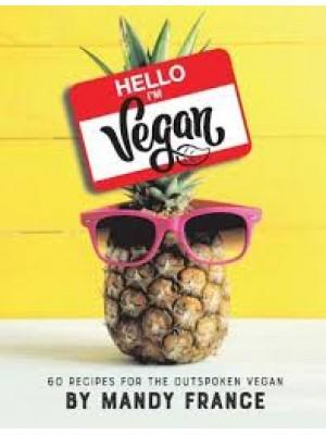 Hello, I'm Vegan: 60 Recipes for the Outspoken Vegan
