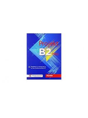 Projekt B2 neu - 15 Modelltests zur Vorbereitung auf das Goethe-Zertifikat B2